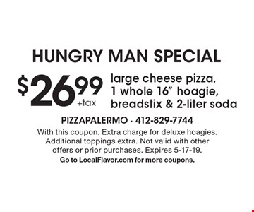 Hungry Man Special. $26.99 +tax large cheese pizza, 1 whole 16