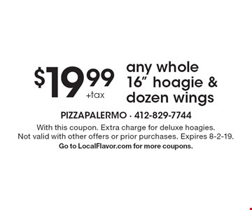 """$19.99 + tax any whole 16"""" hoagie & dozen wings. With this coupon. Extra charge for deluxe hoagies. Not valid with other offers or prior purchases. Expires 8-2-19. Go to LocalFlavor.com for more coupons."""