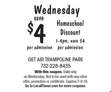Wednesday save $4 Homeschool Discount 1-4pm, save $4 per admission per admission. With this coupon. Valid only on Wednesday. Not to be used with any other offer, promotion or certificate. Expires 2-8-19.Go to LocalFlavor.com for more coupons.