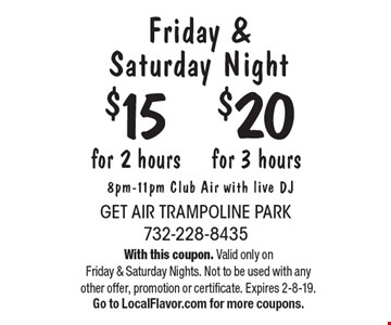 Friday & Saturday Night $20 for 3 hours or $15 for 2 hours. 8pm-11pm Club Air with live DJ. With this coupon. Valid only on Friday & Saturday Nights. Not to be used with any other offer, promotion or certificate. Expires 2-8-19.Go to LocalFlavor.com for more coupons.