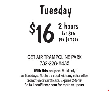 Tuesday 2 hours for $16 per jumper. With this coupon. Valid only on Tuesdays. Not to be used with any other offer, promotion or certificate. Expires 2-8-19.Go to LocalFlavor.com for more coupons.
