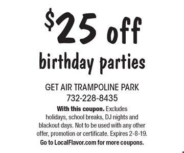 $25 off birthday parties. With this coupon. Excludes holidays, school breaks, DJ nights and blackout days. Not to be used with any other offer, promotion or certificate. Expires 2-8-19.Go to LocalFlavor.com for more coupons.