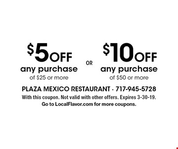$10 Off any purchase of $50 or more. $5 Off any purchase of $25 or more. . With this coupon. Not valid with other offers. Expires 3-30-19.Go to LocalFlavor.com for more coupons.