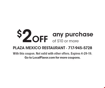 $2 off any purchase of $10 or more. With this coupon. Not valid with other offers. Expires 4-29-19. Go to LocalFlavor.com for more coupons.