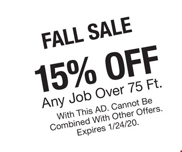 fall15% Any Job Over 75 Ft.With This AD. Cannot Be Combined With Other Offers. Expires 1/24/20.