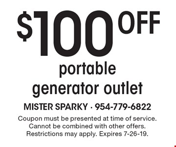$100 off portable generator outlet. Coupon must be presented at time of service. Cannot be combined with other offers. Restrictions may apply. Expires 7-26-19.
