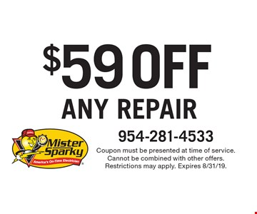 $59 OFF ANY REPAIR. Coupon must be presented at time of service. Cannot be combined with other offers. Restrictions may apply. Expires 8/31/19.