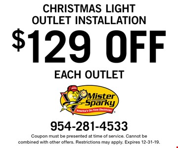 christmas lightoutlet installation $129 OFF each outlet. Coupon must be presented at time of service. Cannot be combined with other offers. Restrictions may apply. Expires 12-31-19.