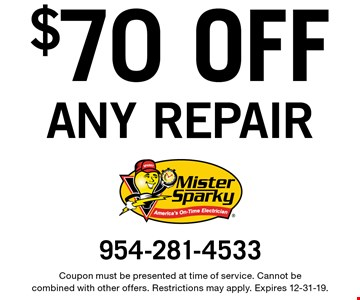 $70 OFF any repair. Coupon must be presented at time of service. Cannot be combined with other offers. Restrictions may apply. Expires 12-31-19.