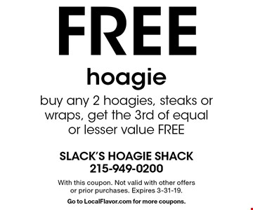 free hoagiebuy any 2 hoagies, steaks or wraps, get the 3rd of equal or lesser value FREE. With this coupon. Not valid with other offers or prior purchases. Expires 3-31-19.Go to LocalFlavor.com for more coupons.
