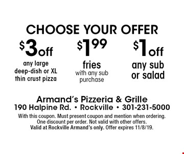 Choose Your Offer. $1off any sub or salad OR $1.99 fries with any sub purchase OR $3 off any large deep-dish or XL thin crust pizza. With this coupon. Must present coupon and mention when ordering.One discount per order. Not valid with other offers.Valid at Rockville Armand's only. Offer expires 11/8/19.