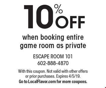 10% Offwhen booking entire game room as private. With this coupon. Not valid with other offers or prior purchases. Expires 4/5/19.Go to LocalFlavor.com for more coupons.
