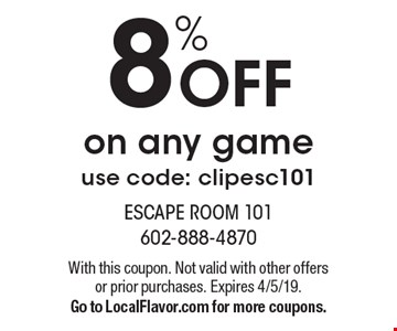 8% Offon any game use code: clipesc101. With this coupon. Not valid with other offers or prior purchases. Expires 4/5/19.Go to LocalFlavor.com for more coupons.