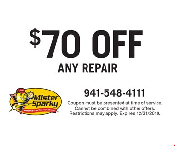 $70 OFF ANY repair. Coupon must be presented at time of service. Cannot be combined with other offers. Restrictions may apply. Expires 12/31/2019.