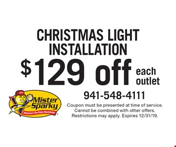 $129 off christmas light installation each outlet. Coupon must be presented at time of service. Cannot be combined with other offers. Restrictions may apply. Expires 12/31/19.