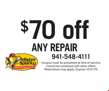 $70 off any repair. Coupon must be presented at time of service. Cannot be combined with other offers. Restrictions may apply. Expires 12/31/19.