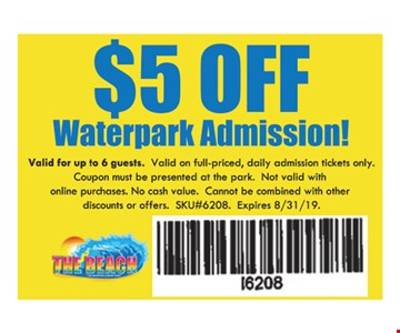 $5 off waterpark admission. Valid for up to 6 guests. Valid on full-priced, daily admission tickets only. Coupon must be presented at the park. Not valid with online purchases. No cash value. Cannot be combined with other discounts or offers. SKU#6208. Expires 08/31/19.