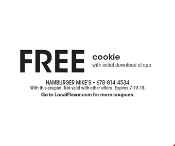 Free cookie with initial download of app. With this coupon. Not valid with other offers. Expires 7-19-19. Go to LocalFlavor.com for more coupons.