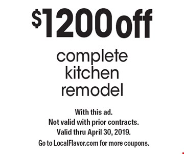 $1200 off complete kitchen remodel. With this ad. Not valid with prior contracts.Valid thru April 30, 2019. Go to LocalFlavor.com for more coupons. 4-30-19.
