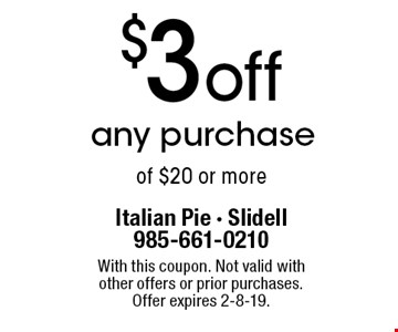 $3 off any purchase of $20 or more. With this coupon. Not valid with other offers or prior purchases. Offer expires 2-8-19.