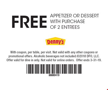 Free Appetizer or dessert with purchase of 2 entrees. With coupon, per table, per visit. Not valid with any other coupons or promotional offers. Alcoholic beverages not included. ©2018 DFO, LLC. Offer valid for dine in only. Not valid for online orders. Offer ends 3-31-19.