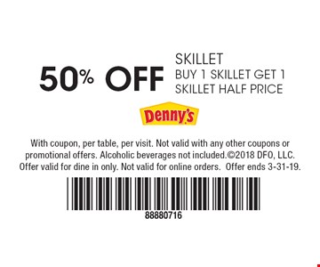 50% Off skillet. Buy 1 Skillet Get 1 Skillet half price. With coupon, per table, per visit. Not valid with any other coupons or promotional offers. Alcoholic beverages not included. ©2018 DFO, LLC. Offer valid for dine in only. Not valid for online orders. Offer ends 3-31-19.
