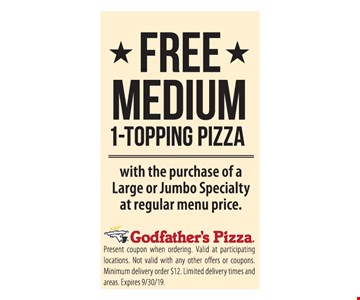 Free medium 1-topping pizza with the purchase of a large or jumbo specialty at regular menu price. Present coupon when ordering. Valid at participating locations. Not valid with any other offers or coupons. Minimum delivery order $12. Limited delivery times and areas. Expires 9/30/19.