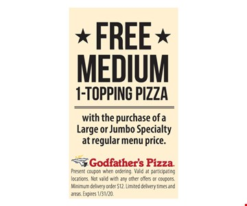 Free medium 1-topping pizza with the purchase of a large or jumbo specialty at regular menu price. Present coupon when ordering. Valid at participating locations. Not valid with any other offers or coupons. Minimum delivery order $12. Limited delivery times and areas. Expires 1/31/20.
