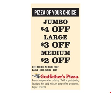 Jumbo $4 off, Large $3 off, Medium $2 off. Offer codes: medium 3002, large 3003, jumbo 3004. Present coupon when ordering. Valid at participating locations. Not valid with any other offers or coupons. Expires 1/31/20.