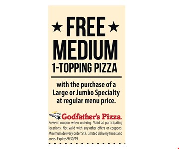 FREE MEDIUM 1-TOPPING PIZZA with the purchase of a Large or Jumbo Specialty at regular menu price. Present coupon when ordering. Valid at participating locations. Not valid with any other offers or coupons. Minimum delivery order $12. Limited delivery times and areas. Expires 9/30/19