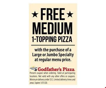 Free medium 1-topping pizza with the purchase of a large or jumbo specialty at regular menu price. Present coupon when ordering. Valid at participating locations. Not valid with any other offers or coupons. Minimum delivery order $12. Limited delivery times and areas. Expires 1/31/20