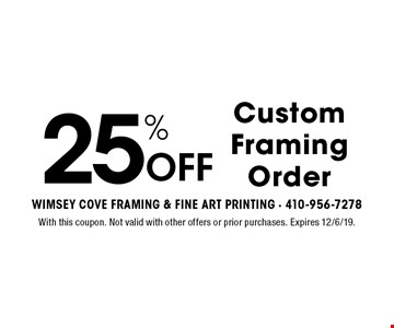 25% Off Custom Framing Order. With this coupon. Not valid with other offers or prior purchases. Expires 12/6/19.
