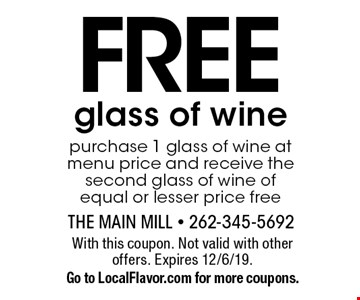 FREE glass of wine. Purchase 1 glass of wine at menu price and receive the second glass of wine of equal or lesser price free. Valid Sunday-Thursday ONLY. With this coupon. Not valid with other offers. Expires 12/6/19. Go to LocalFlavor.com for more coupons.