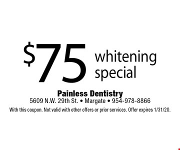 $75 whitening special. With this coupon. Not valid with other offers or prior services. Offer expires 1/31/20.