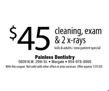 $45 cleaning, exam & 2 x-rays. Kids & adults - new patient special. With this coupon. Not valid with other offers or prior services. Offer expires 1/31/20.