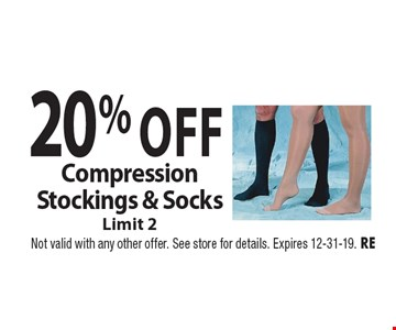 20% Off Compression Stockings & Socks. Limit 2. Not valid with any other offer. See store for details. Expires 12-31-19. RE