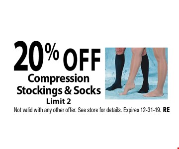 20% off Compression Stockings & Socks Limit 2. Not valid with any other offer. See store for details. Expires 12-31-19. RE