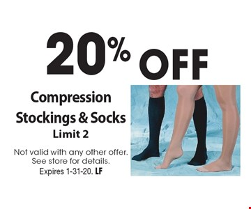 20% OFF Compression Stockings & Socks Limit 2. Not valid with any other offer.See store for details. Expires 1-31-20. LF