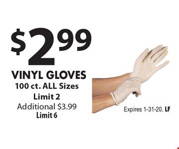 $2.99 Vinyl Gloves 100 ct. ALL SizesLimit 2Additional $3.99Limit 6. Expires 1-31-20. LF