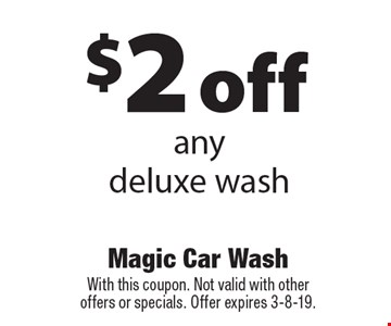 $2 off any deluxe wash. With this coupon. Not valid with other offers or specials. Offer expires 3-8-19.