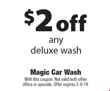 $2 off any deluxe wash. With this coupon. Not valid with other offers or specials. Offer expires 2-8-19.