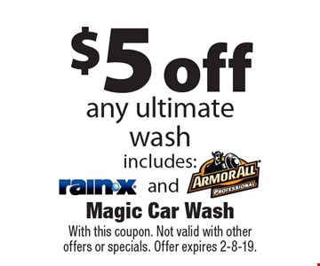 $5 off any ultimate wash. With this coupon. Not valid with other offers or specials. Offer expires 2-8-19.
