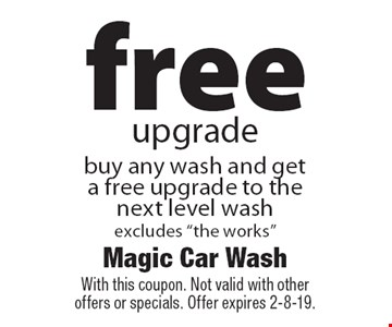 """free upgrade. buy any wash and get a free upgrade to the next level wash. excludes """"the works"""". With this coupon. Not valid with other offers or specials. Offer expires 2-8-19."""