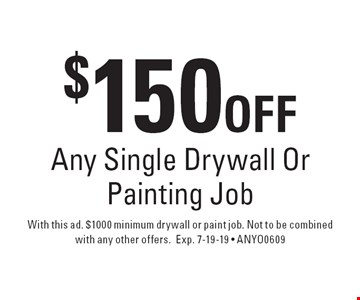 $150 OFF Any Single Drywall Or Painting Job. With this ad. $1000 minimum drywall or paint job. Not to be combined with any other offers.Exp. 7-19-19 • ANYO0609