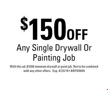 $150 OFF Any Single Drywall Or Painting Job. With this ad. $1000 minimum drywall or paint job. Not to be combined with any other offers.Exp. 8/23/19 • ANYO0609