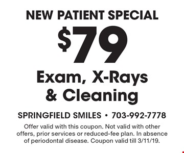 New Patient Special $79 Exam, X-Rays & Cleaning. Offer valid with this coupon. Not valid with other offers, prior services or reduced-fee plan. In absence of periodontal disease. Coupon valid till 3/11/19.