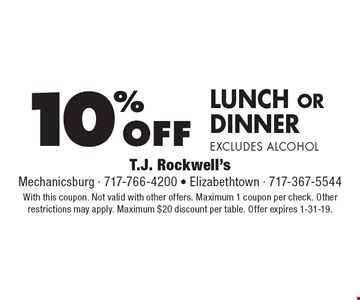 10% off lunch or dinner excludes alcohol. With this coupon. Not valid with other offers. Maximum 1 coupon per check. Other restrictions may apply. Maximum $20 discount per table. Offer expires 1-31-19.