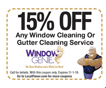 15% OFF Any Window Cleaning Or Gutter Cleaning Service. Call for details. With this coupon only. Expires 11-1-19. Go to LocalFlavor.com for more coupons