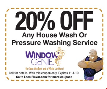 20% OFF Any House Wash Or Pressure Washing Service. Call for details. With this coupon only. Expires 11-1-19. Go to LocalFlavor.com for more coupons