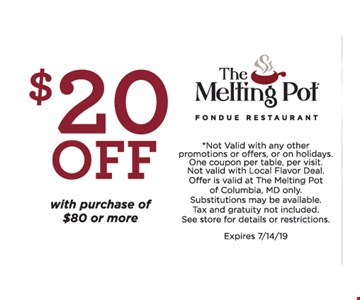$20 off with purchase of $80 or more. Not Valid with any other promotions or offers, or on holidays. One coupon per table, per visit. Not valid with Local Flavor Deal. Offer is valid at The Melting Pot of Columbia, MD only. Substitutions may be available. Tax and gratuity not included.See store for details or restrictions. Expires 7/14/19.